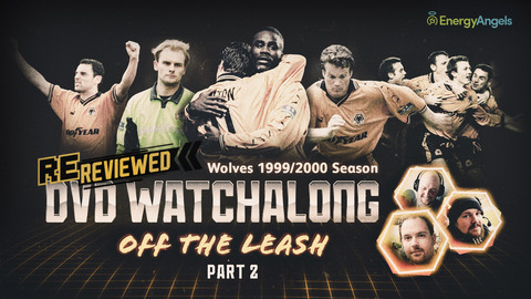 Wolves ReReviewed | 1999/00 season DVD watch-along | Part two