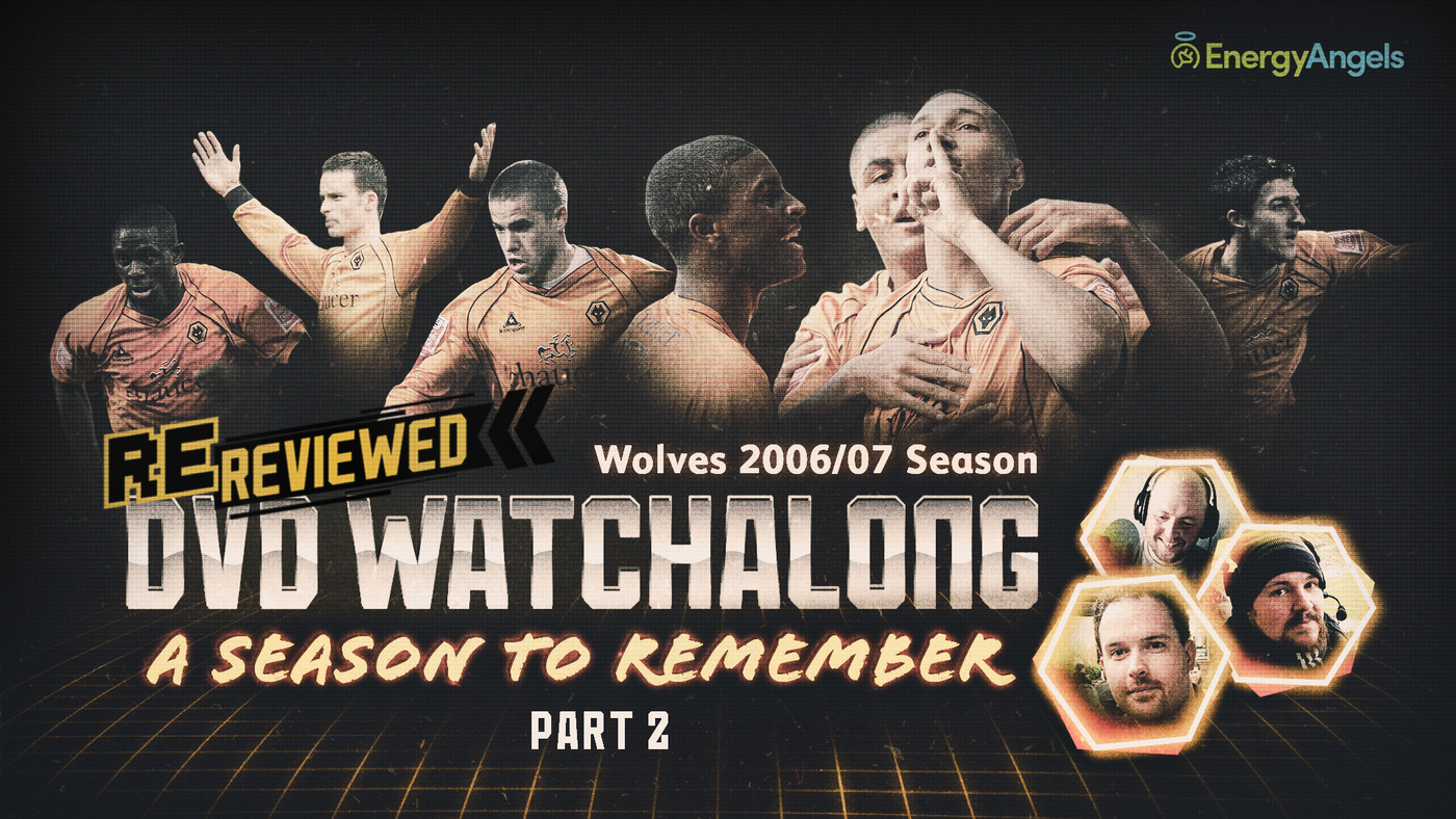 Wolves ReReviewed | 2006/07 season DVD watch-along | Part two