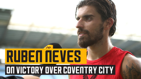 Neves reflects on his goal and victory over Coventry City