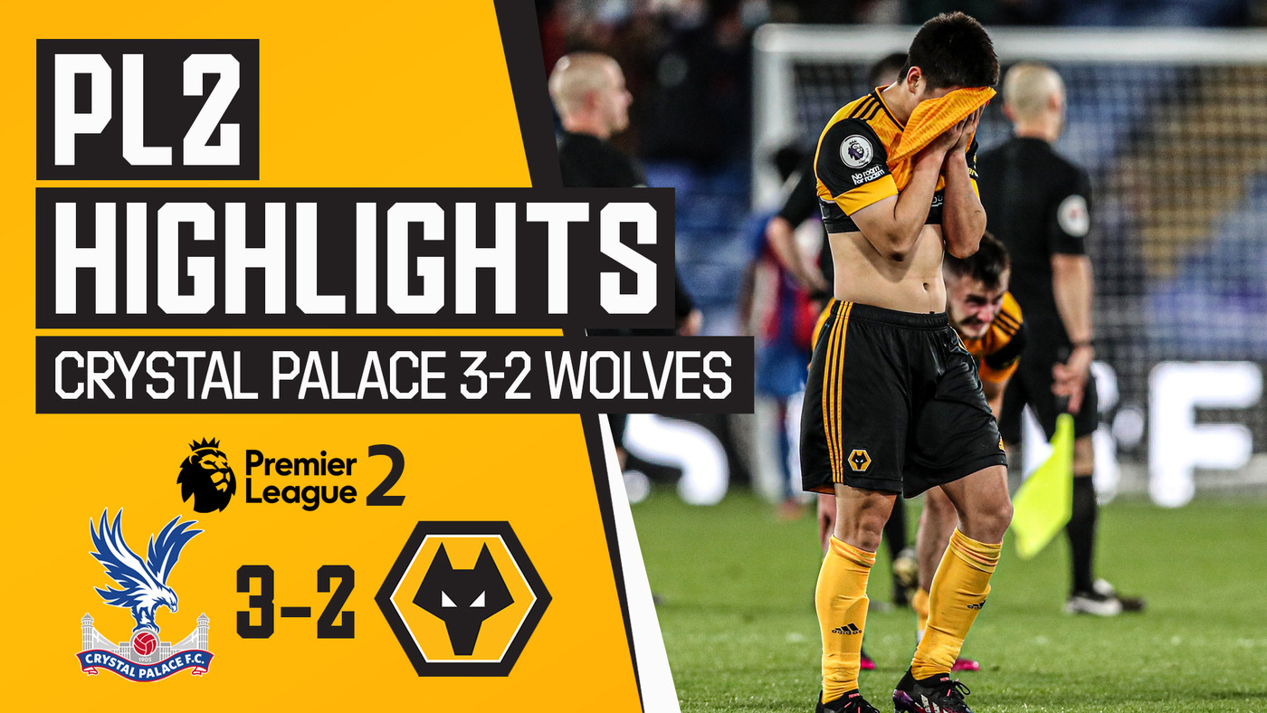 A valiant Wolves fall to Palace | Crystal Palace 3-2 Wolves | PL2 Play-Off Highlights