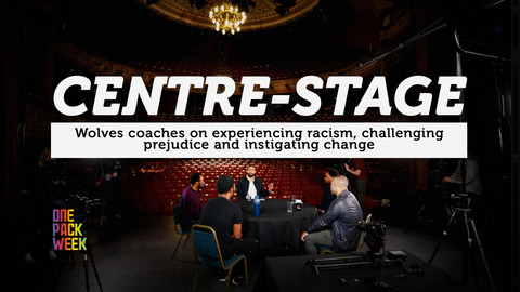 EXTENDED CUT: Centre-stage | Wolves coaches on experiencing racism, challenging prejudice and instigating change