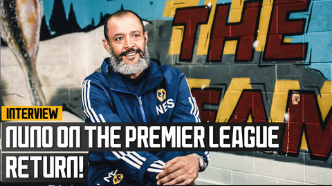 Nuno on the Premier League return, regrouping and Wolves' response to the pandemic
