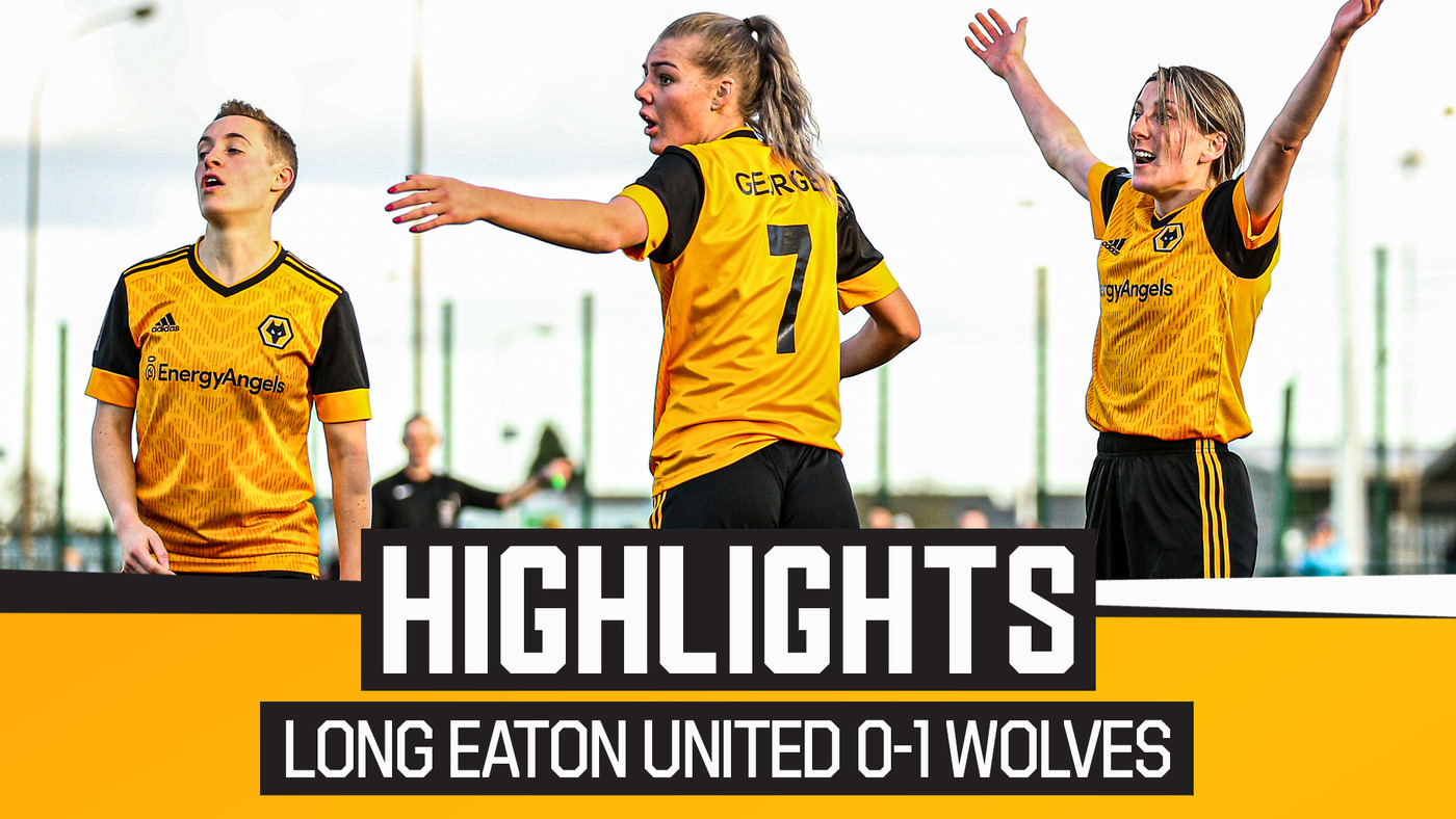 Long Eaton United Ladies 0-1 Wolves Women | Highlights