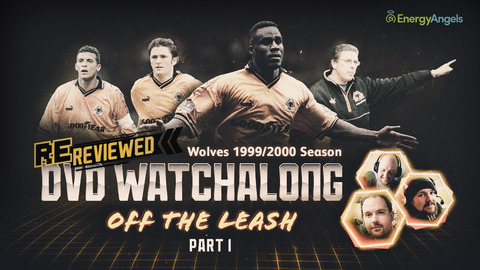 Wolves ReReviewed | 1999/00 season DVD watch-along | Part one