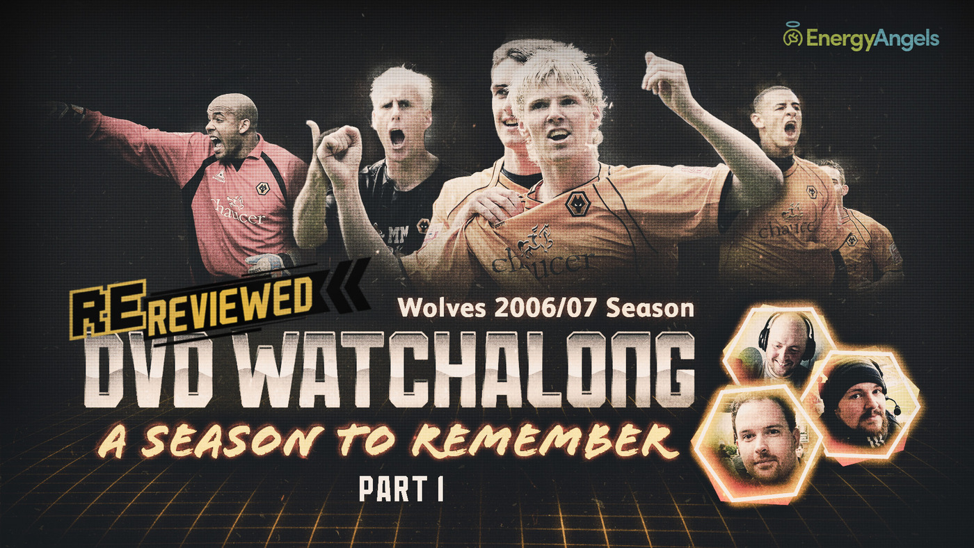 Wolves ReReviewed | 2006/07 season DVD watch-along | Part one