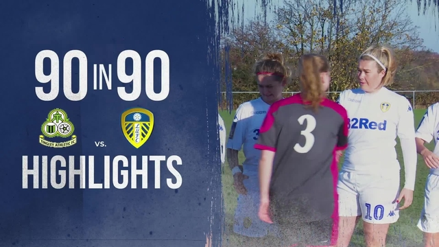 90 IN 90 | TINGLEY LADIES 0-7 LEEDS UNITED LADIES