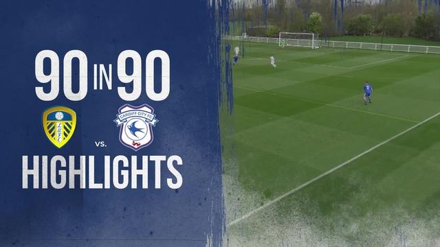 90 IN 90 | LUFC U18S 0-2 CARDIFF U18S