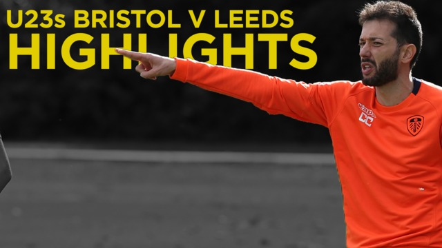 BRISTOL 0-4 LEEDS | HIGHLIGHTS | U23s