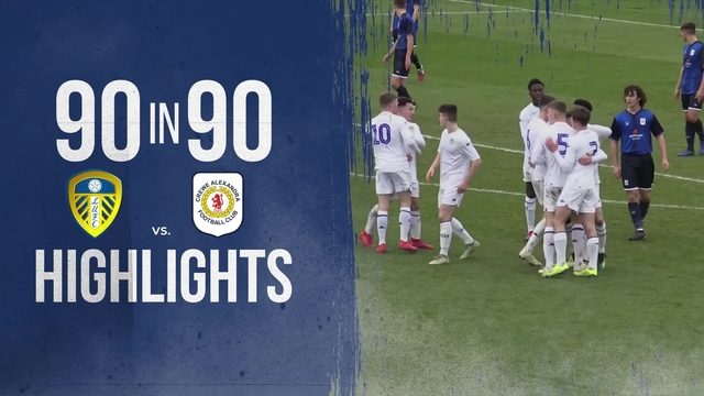 90 IN 90 | LEEDS UNITED UNDER 18s 3-0 CREWE ALEXANDRA
