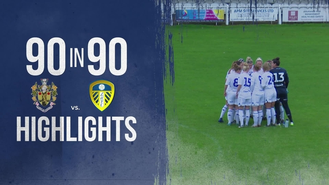 90 IN 90 | BRIGHOUSE TOWN 1-2 LEEDS UNITED LADIES