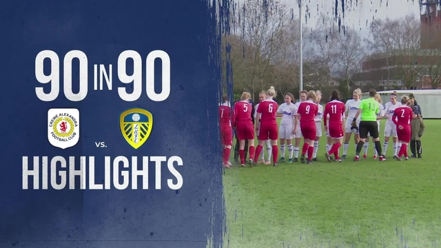 90 IN 90 | LEEDS UNITED LADIES 1-0 CREWE ALEXANDRA LADIES