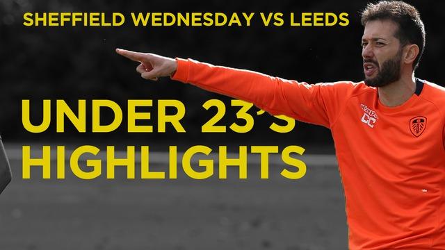U23'S | SHEFFIELD WEDNESDAY 2-1 LEEDS HIGHLIGHTS