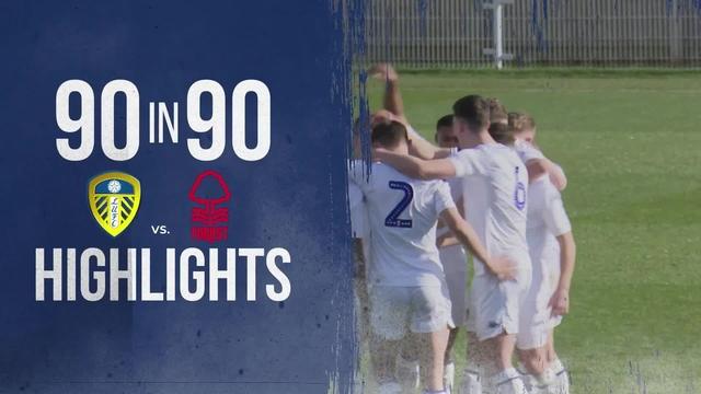 90 IN 90 | LEEDS UNITED U18s 1-1 NOTTINGHAM FOREST U18s