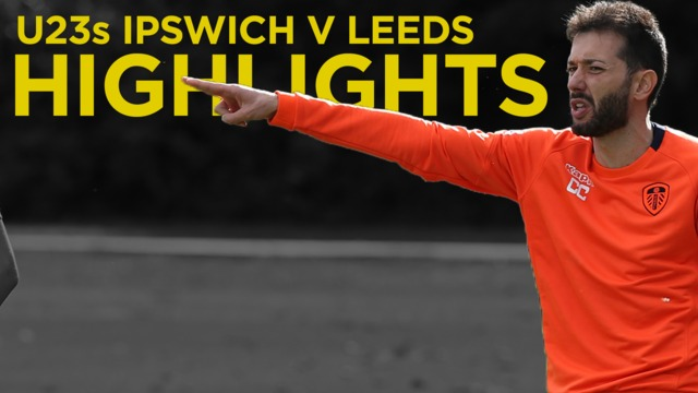 IPSWICH TOWN 2-3 LUFC | U23s HIGHLIGHTS