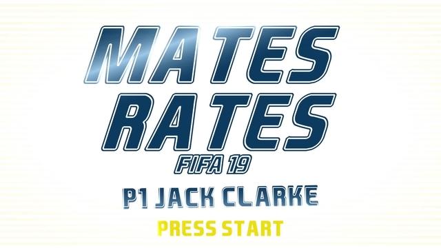 MATES RATES | FIFA 19 | JACK CLARKE