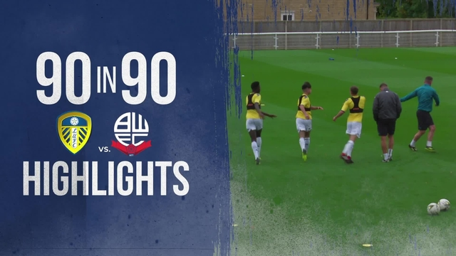 90 in 90 | LEEDS UNITED U18s v BOLTON