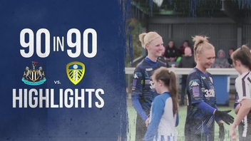 90 IN 90 | NEWCASTLE UNITED 0-1 LUFC LADIES