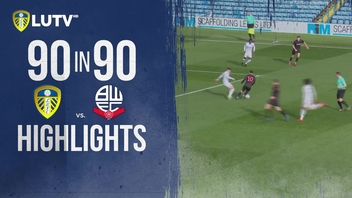 90 IN 90 | LUFC U23S 2-0 BOLTON WANDERERS U23S