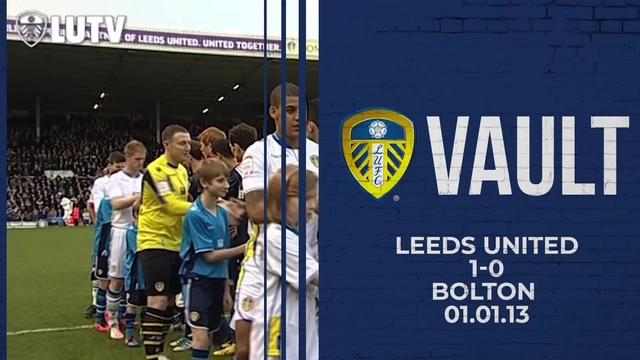 VAULT | LEEDS UNITED 1-0 BOLTON | JAN 2013