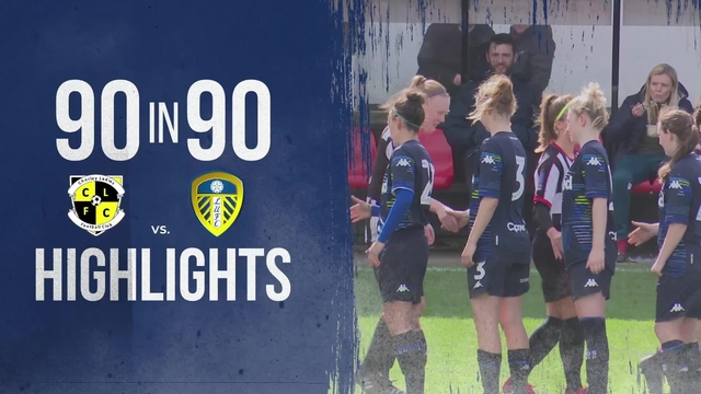 90 IN 90 | CHORLEY LADIES 4-1 LEEDS UNTIED LADIES