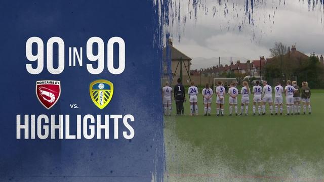 90 IN 90 | MORECAMBE LADIES FC 1-4 LEEDS UNITED LADIES