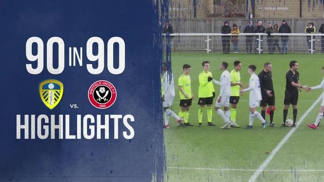 90 IN 90 | LUFC U18S 3-2 SHEFF UTD U18S
