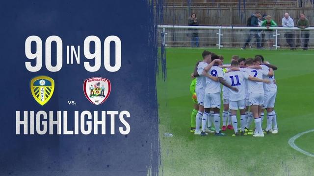 90 IN 90 | LUFC U18s v BARNSLEY U18s