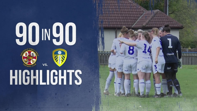 90 IN 90 | LEEDS UNITED LADIES v CHESTER LE STREET TOWN LADIES