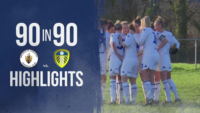 90 IN 90 | WEST RIDING COUNTY CUP - QUARTER FINALS | BRIGHOUSE ATHLETIC LADIES 0-3 LEEDS UNITED LADIES