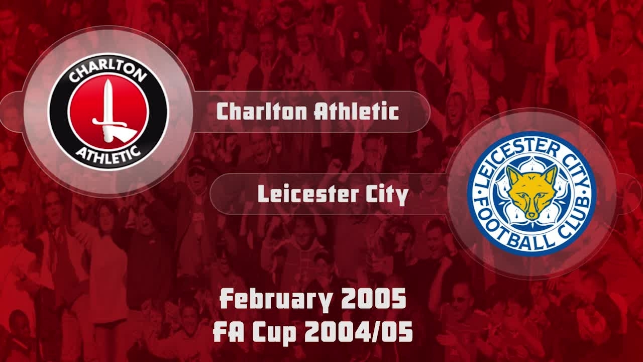 31 HIGHLIGHTS | Charlton 1 Leicester 2 (FA Cup Feb 2005)