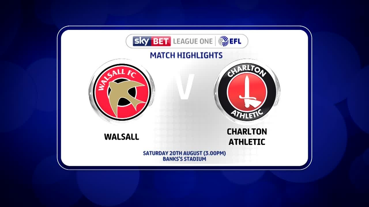05 HIGHLIGHTS | Walsall 1 Charlton 2 (Aug 2016)