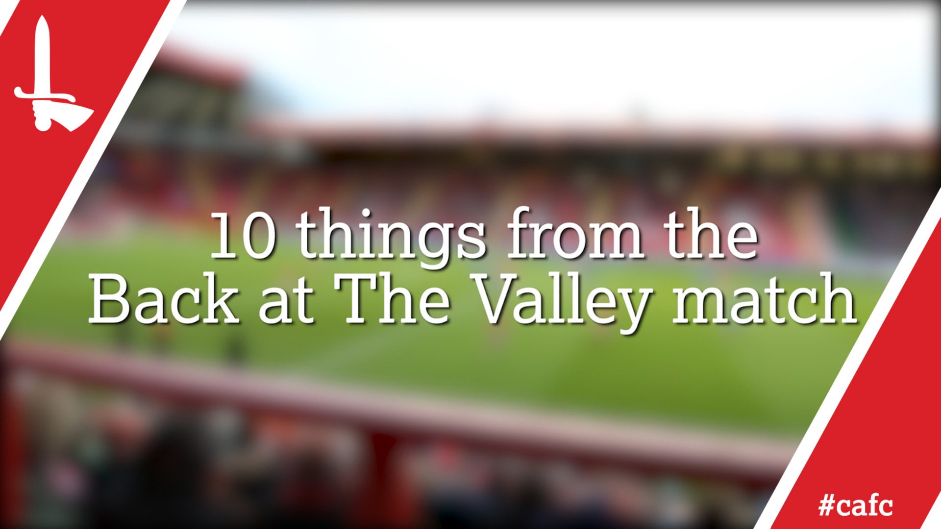 10 things from the Back at The Valley match