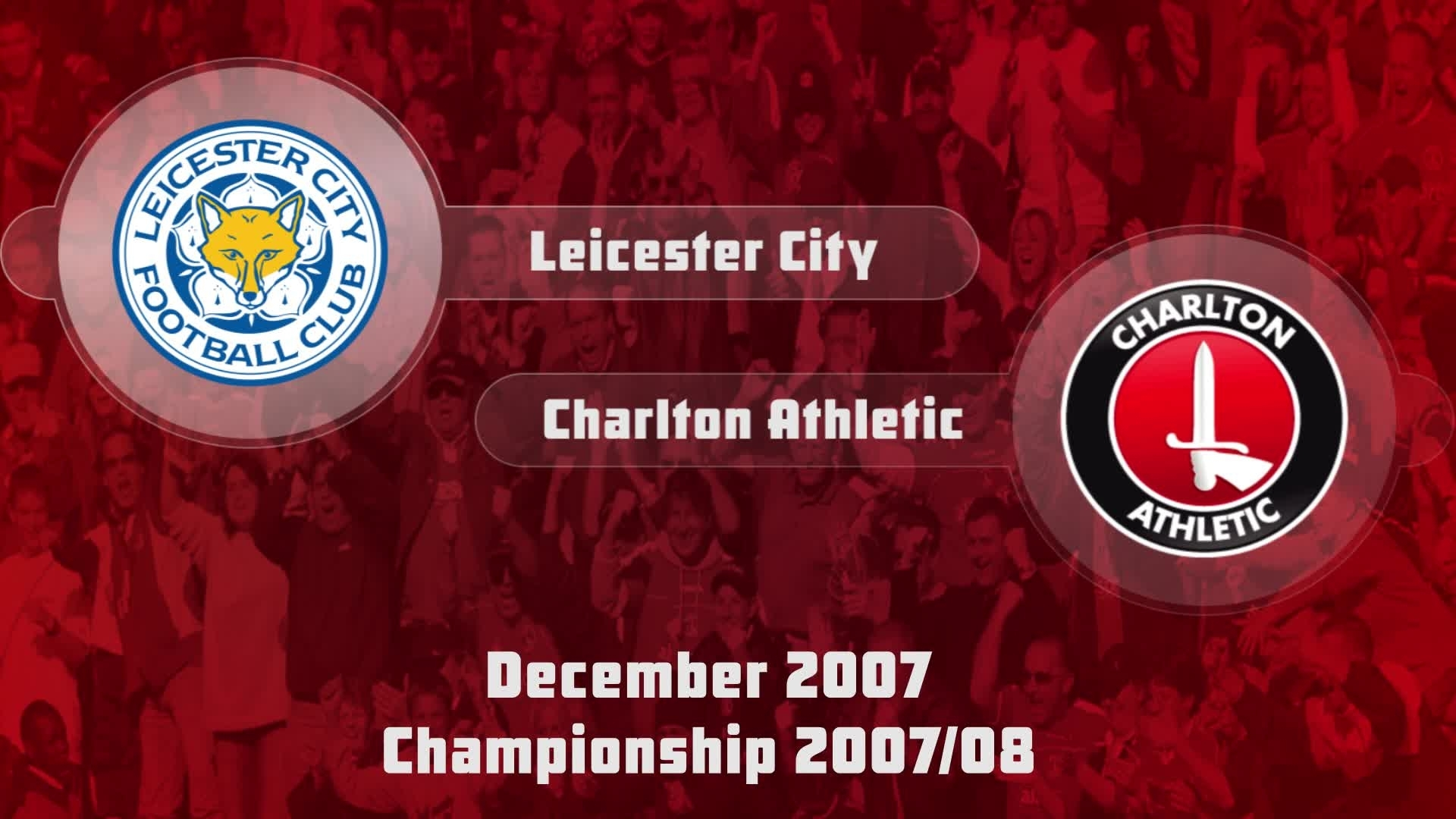 28 HIGHLIGHTS | Leicester 1 Charlton 1 (Dec 2007)