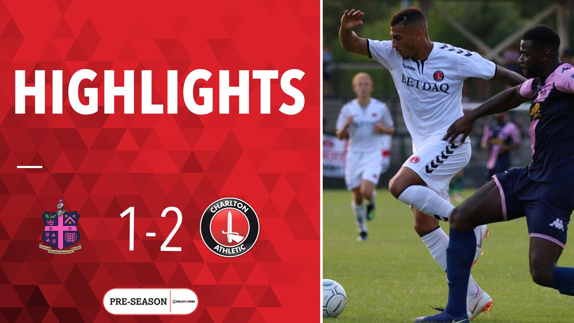 HIGHLIGHTS | Dulwich Hamlet 1 Charlton 2 (Pre-season 2018)