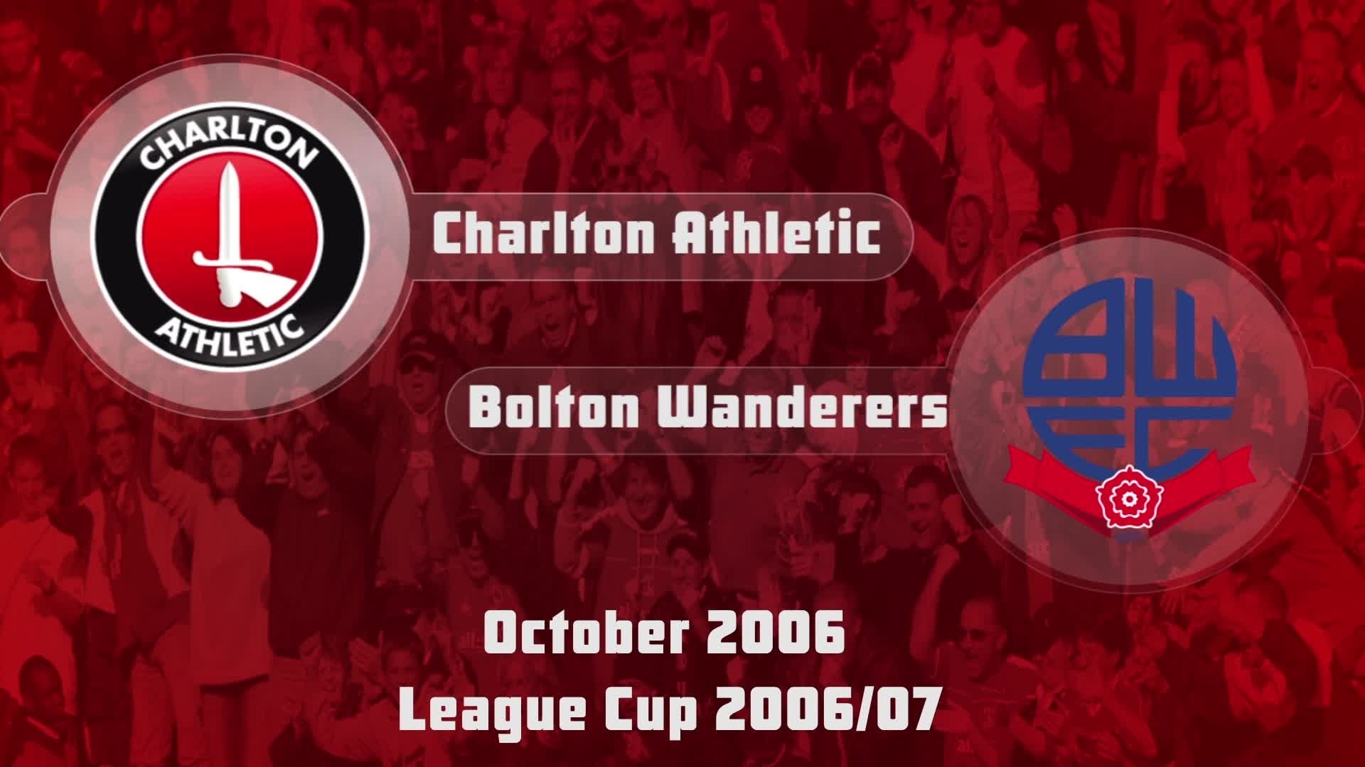 11 HIGHLIGHTS | Charlton 1 Bolton 0 (League Cup Oct 2006)
