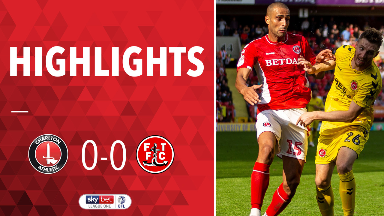 06 HIGHLIGHTS | Charlton 0 Fleetwood Town 0 (Aug 2018)
