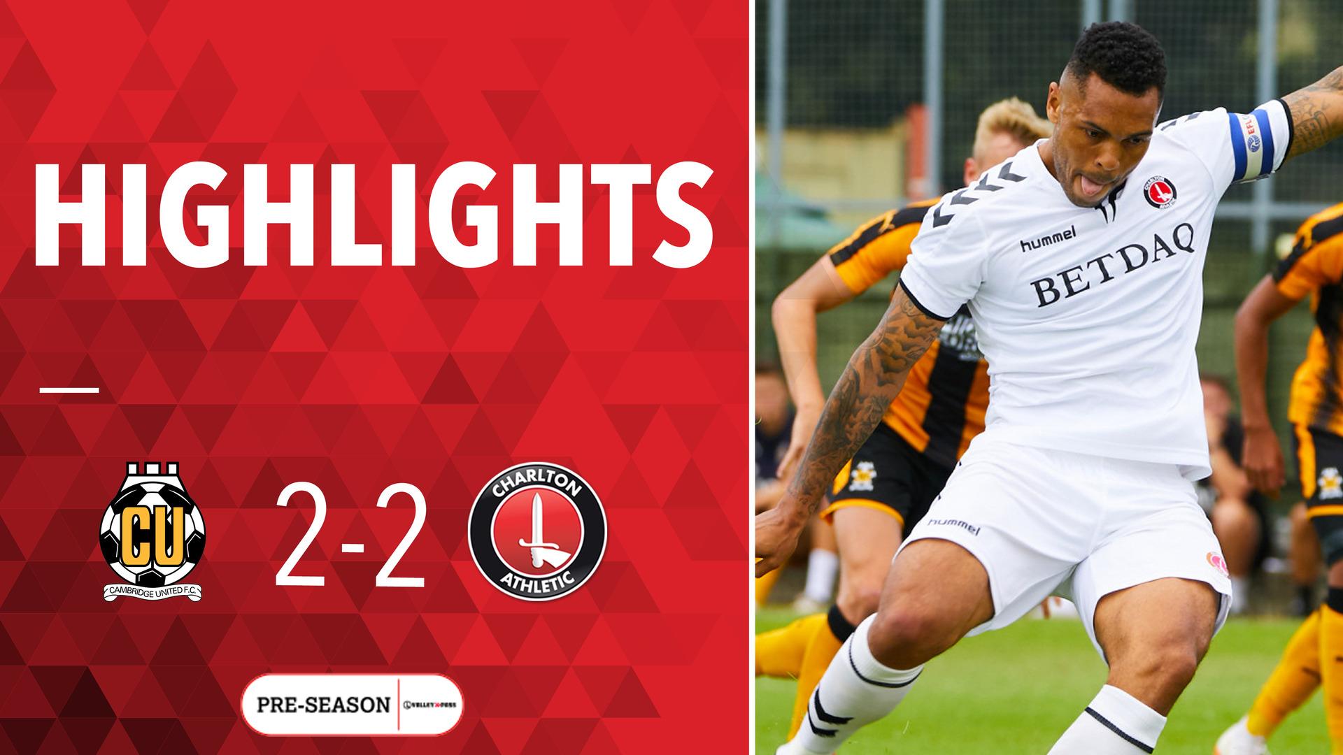 HIGHLIGHTS | Charlton 2 Cambridge 2 (Pre-season July 2018)