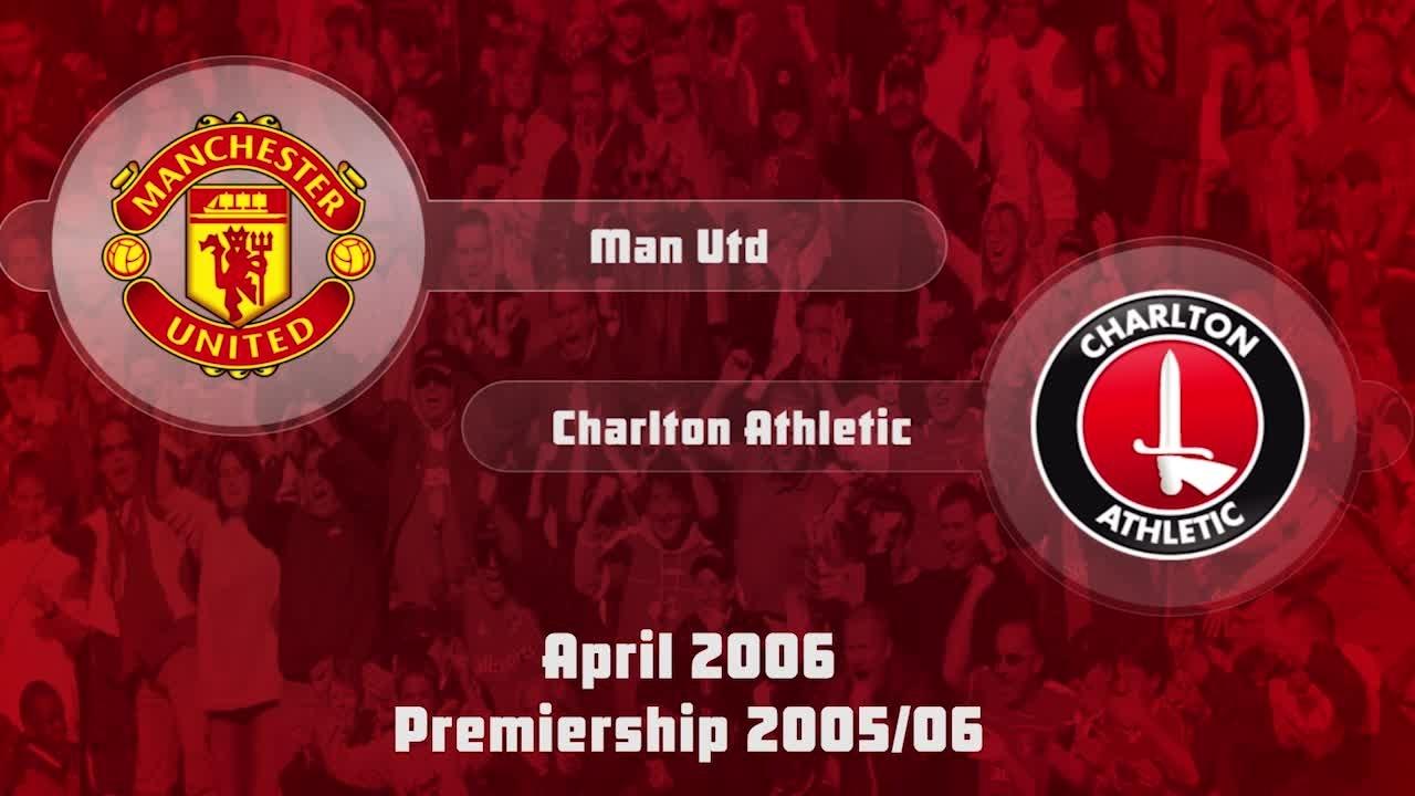 46 HIGHLIGHTS | Man Utd 4 Charlton 0 (May 2006)