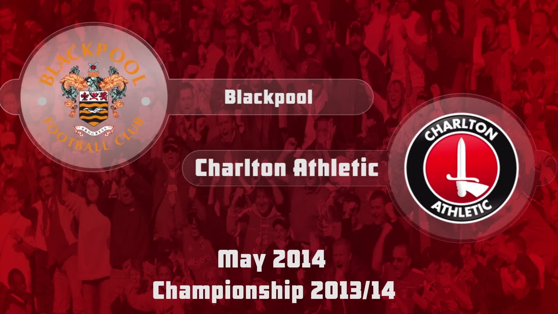 53 HIGHLIGHTS | Blackpool 0 Charlton 3 ( May 2014)