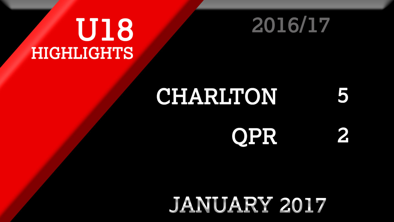 HIGHLIGHTS | Charlton U18s 5 QPR 2 (Jan 2017)