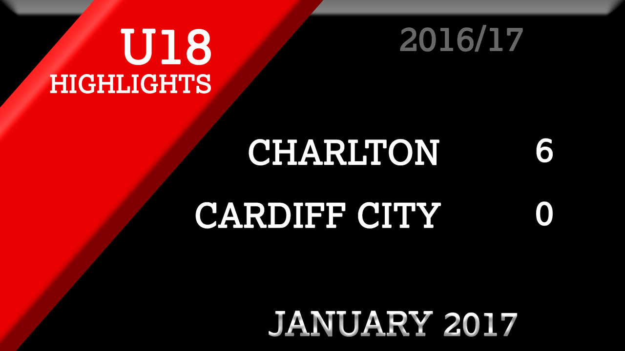Charlton U18s 6 Cardiff City U18s 0 (Jan 2017)