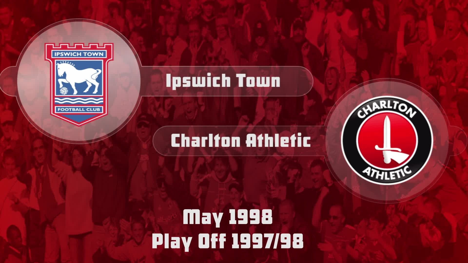 52 HIGHLIGHTS | Ipswich 0 Charlton 1 (Play-off semi final May 1998)
