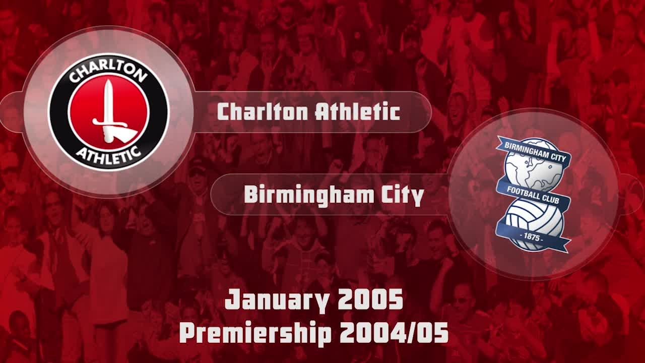 26 HIGHLIGHTS | Charlton 3 Birmingham 1 (Jan 2005)