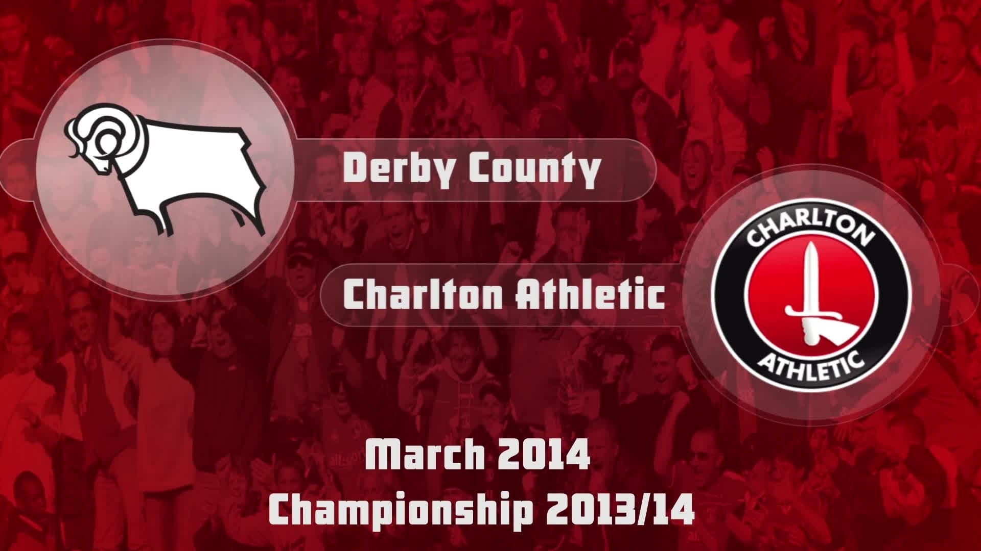 43 HIGHLIGHTS   Derby 3 Charlton 0  (March 2014)