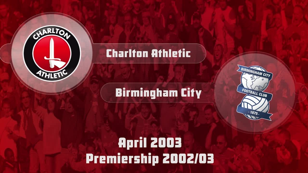 37 HIGHLIGHTS | Charlton 0 Birmingham City 2 (April 2003)