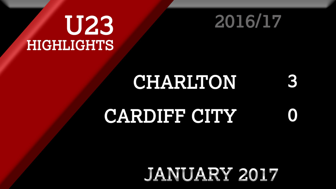 HIGHLIGHTS | Charlton U23 3 Cardiff City 0 (Jan 2017)