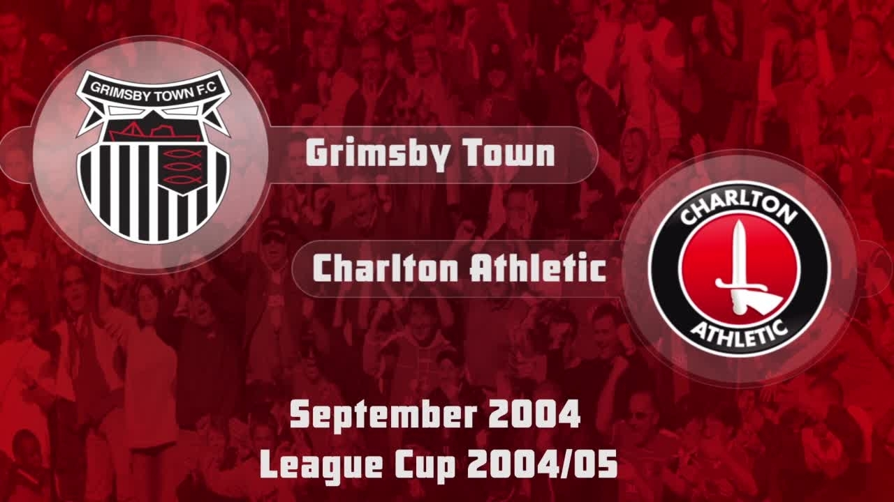 07 HIGHLIGHTS | Grimsby Town 0 Charlton 2 (League Cup Sept 2004)