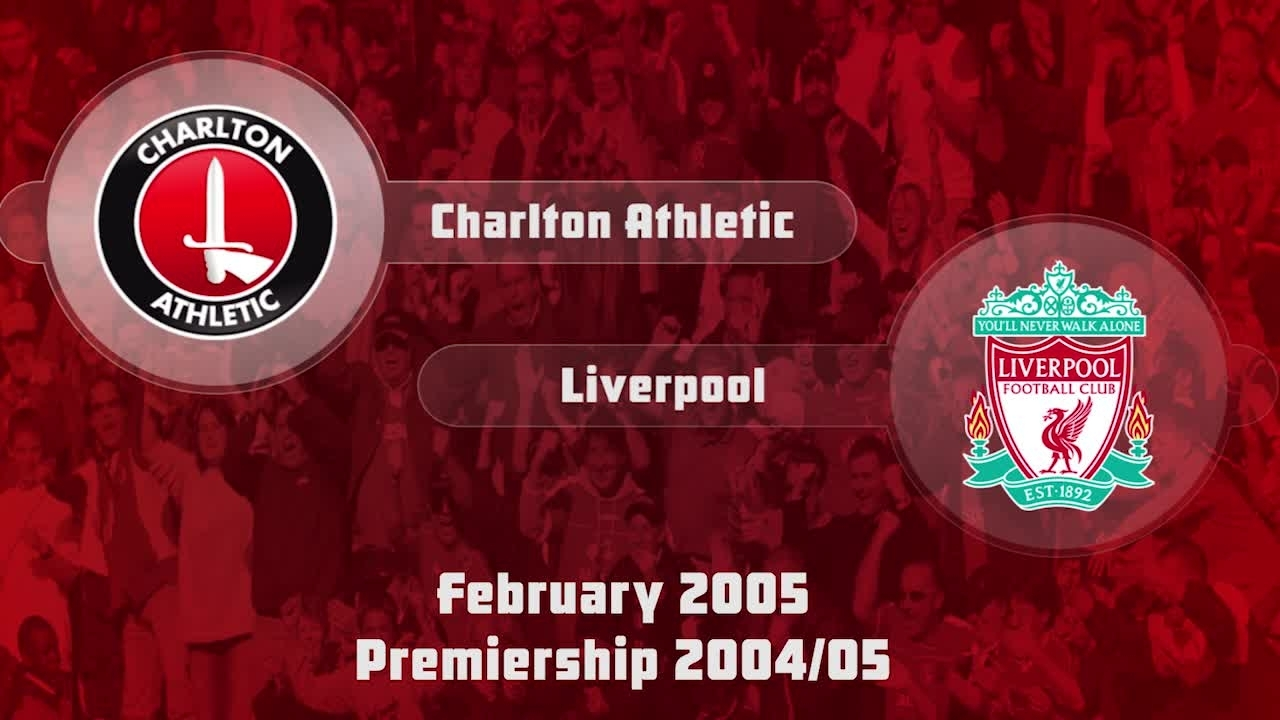 29 HIGHLIGHTS | Charlton 1 Liverpool 2 (Feb 2005)