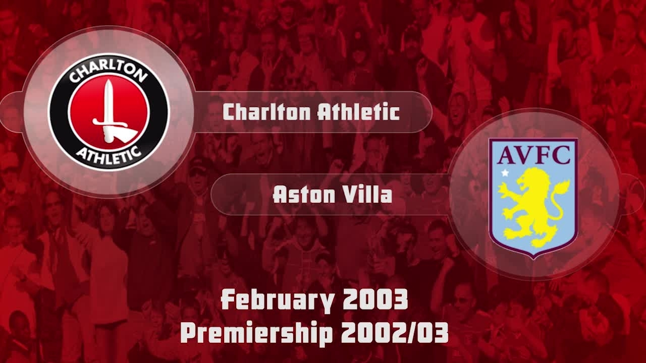 31 HIGHLIGHTS | Charlton 3 Aston Villa 0 (Feb 2003)