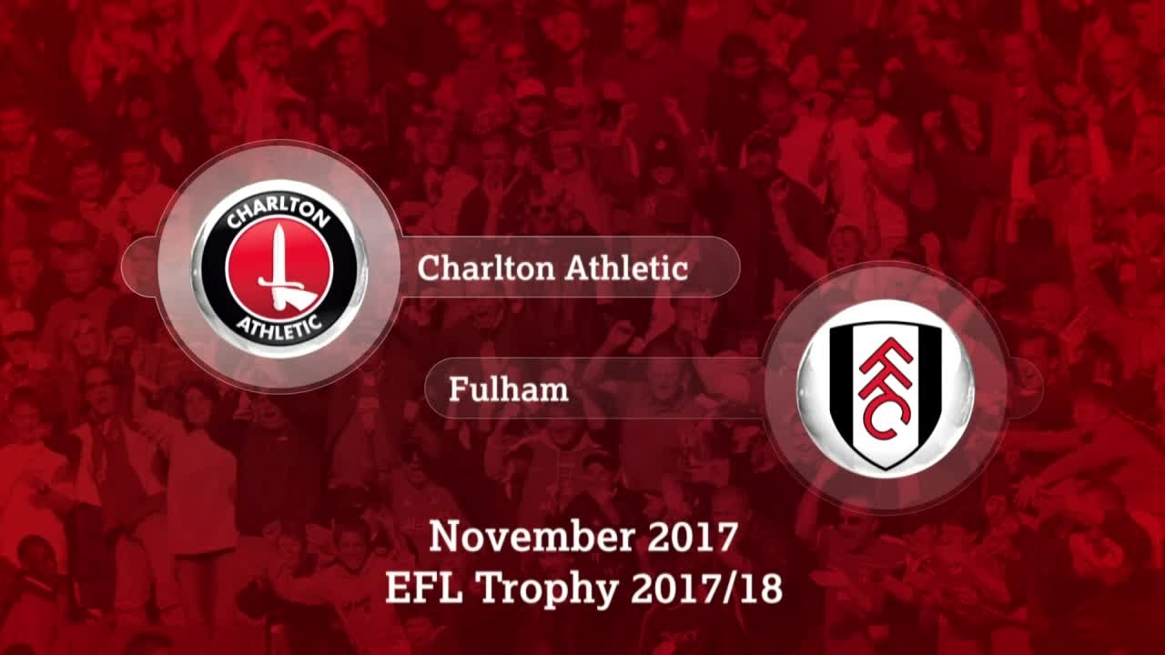 GOALS | Charlton 3 Fulham U21s 2 (EFL Trophy Nov 2017)